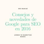 Consejos y novedades de Google para SEO en 2016