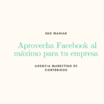 Aprovecha Facebook al máximo para tu empresa