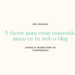 5 Claves para crear contenido único en tu web o blog