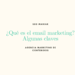 ¿Qué es el email marketing o mailing?¿Cómo funciona?Algunas claves