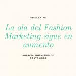 La ola del Fashion Marketing sigue en aumento