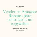 Vender en Amazon: Razones para contratar a un copywriter