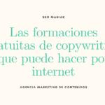 Las formaciones gratuitas de copywriting que puede hacer por internet