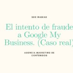 El intento de fraude a Google My Business. (Caso real)