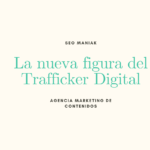 La nueva figura profesional, Trafficker Digital