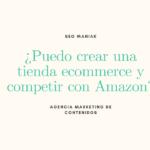 ¿Puedo crear mi propio ecommerce y competir con Amazon?