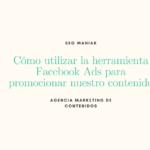 ¿Cómo utilizar la herramienta Facebook Ads para promocionar nuestro contenido?