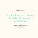 SEO y Copywriting en LinkedIn, la nueva red profesional.