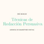 La Redacción Persuasiva y sus Mejores Técnicas