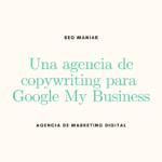 Una agencia de copywriting para Google My Business
