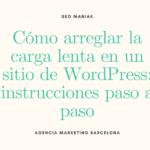 Cómo arreglar la carga lenta en un sitio de WordPress: instrucciones paso a paso