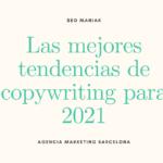 Las mejores tendencias de copywriting para 2021